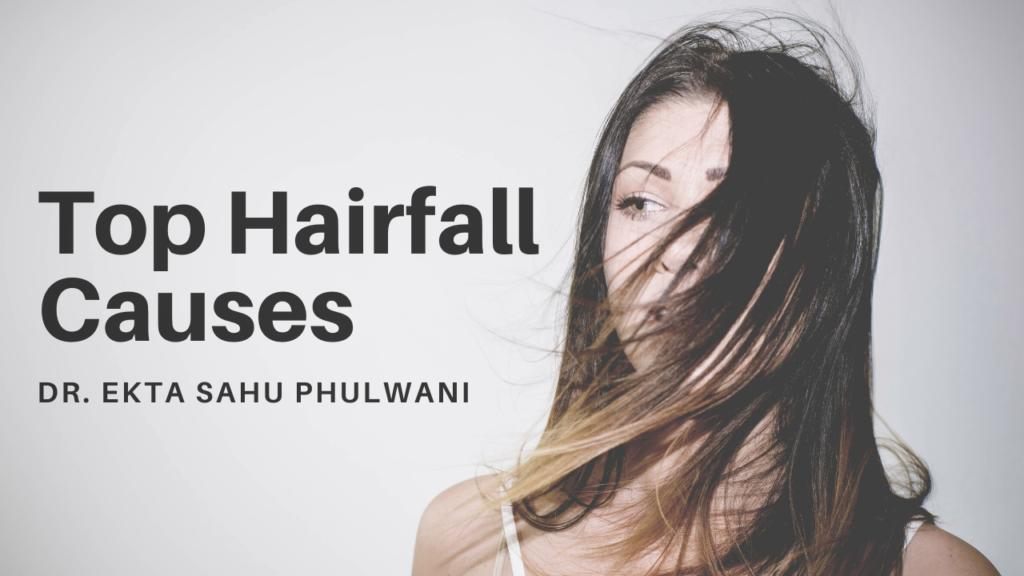 Top Hairfall Causes: Dr. Ekta Sahu Phulwani